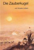 Titelbild des Buches Die Zauberkugel von Arcadio Lobato